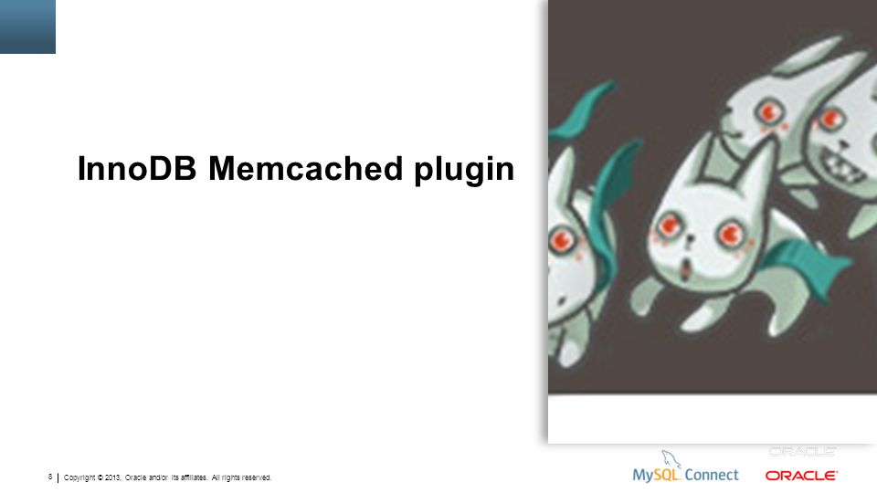 Copyright © 2013, Oracle and/or its affiliates. All rights reserved. 8 InnoDB Memcached plugin