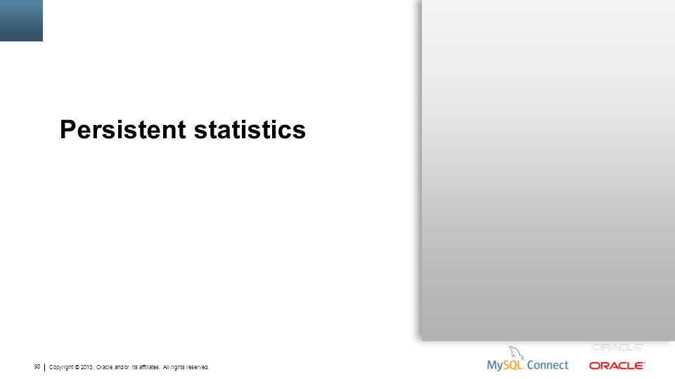 Copyright © 2013, Oracle and/or its affiliates. All rights reserved. 93 Persistent statistics