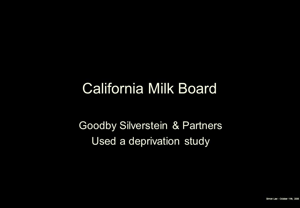 California Milk Board Goodby Silverstein & Partners Used a deprivation study