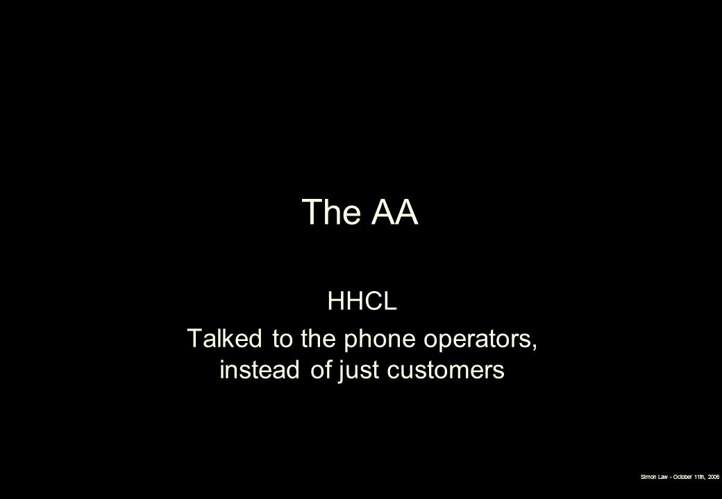 The AA HHCL Talked to the phone operators, instead of just customers