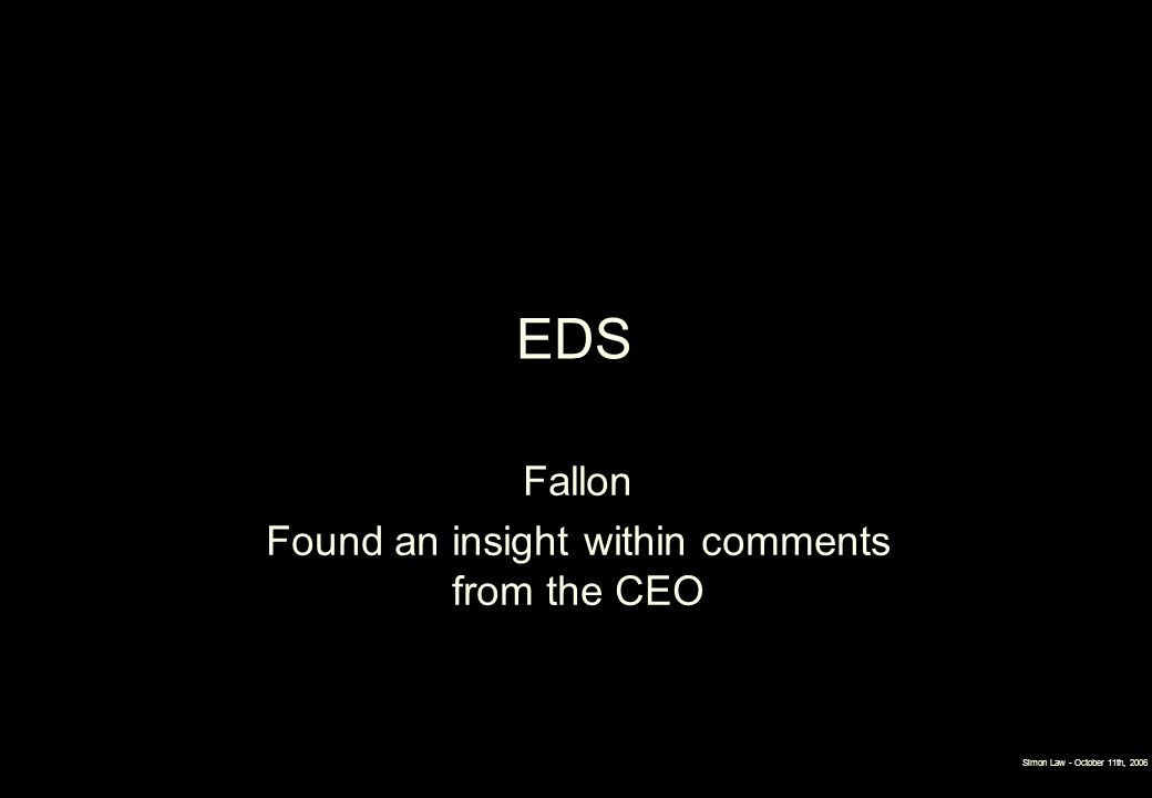 EDS Fallon Found an insight within comments from the CEO