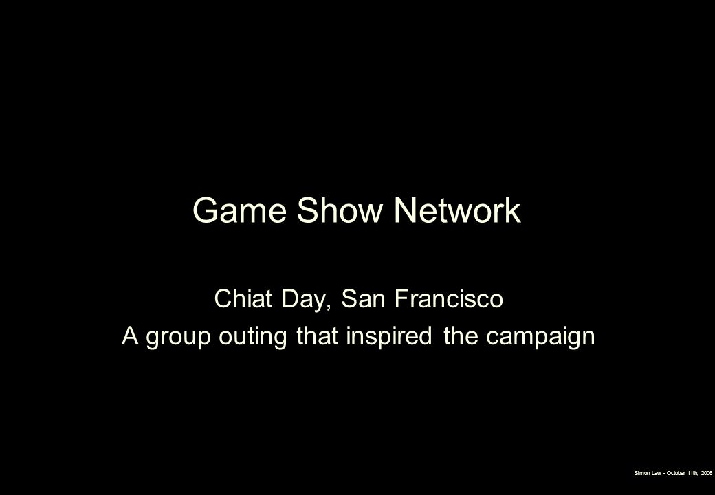 Game Show Network Chiat Day, San Francisco A group outing that inspired the campaign