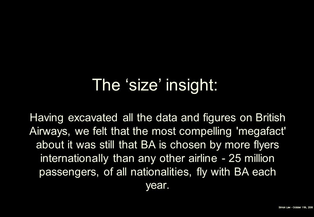 Simon Law - October 11th, 2006 Having excavated all the data and figures on British Airways, we felt that the most compelling 'megafact' about it was