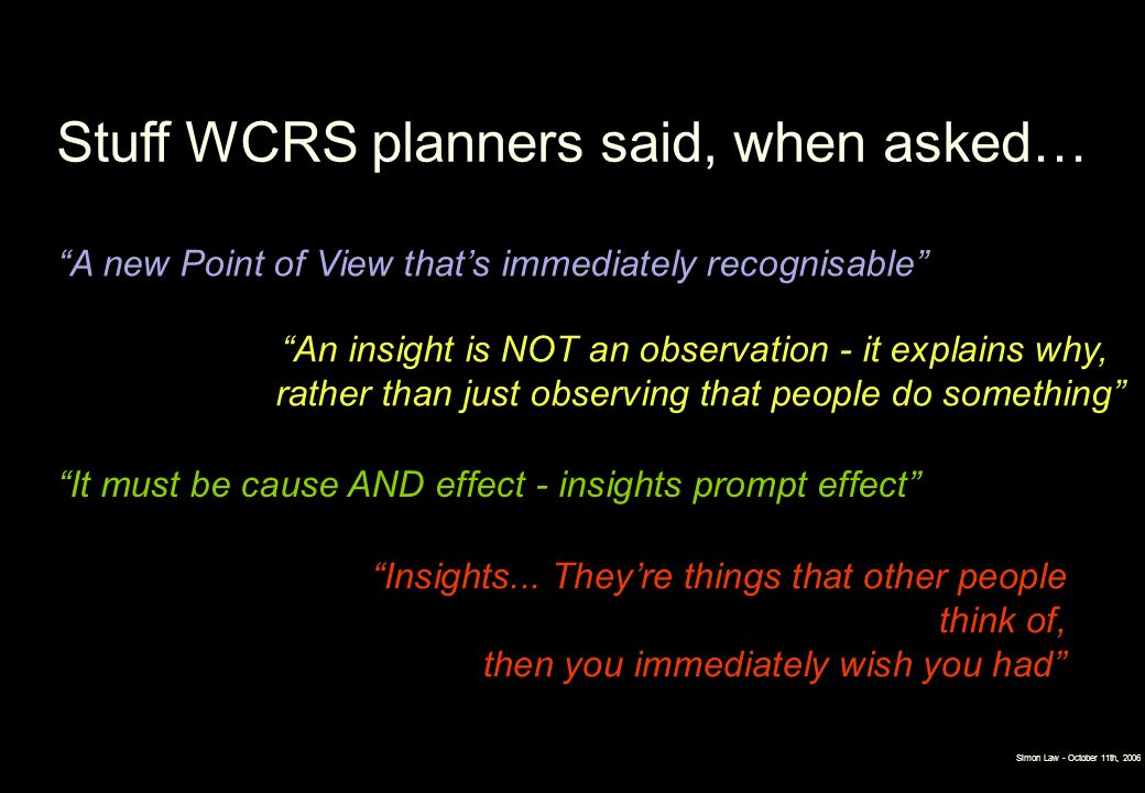 Simon Law - October 11th, 2006 Stuff WCRS planners said, when asked… A new Point of View thats immediately recognisable It must be cause AND effect -
