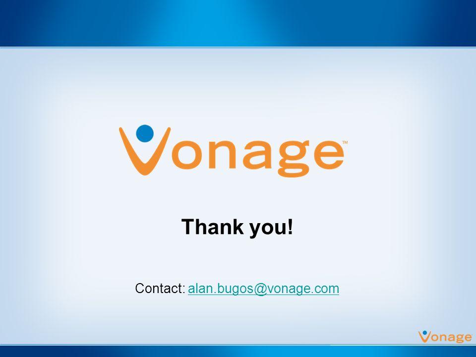 Thank you! Contact: alan.bugos@vonage.comalan.bugos@vonage.com