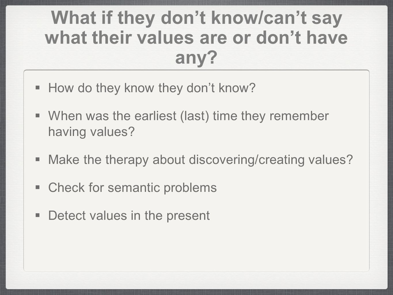 What if they dont know/cant say what their values are or dont have any? How do they know they dont know? When was the earliest (last) time they rememb