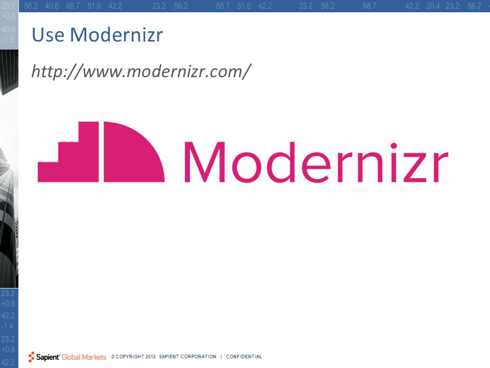 13 © COPYRIGHT 2012 SAPIENT CORPORATION | CONFIDENTIAL Use Modernizr