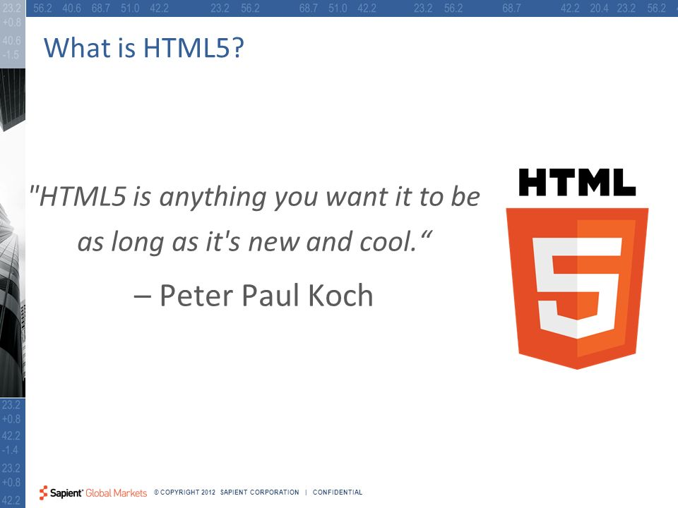 5 © COPYRIGHT 2012 SAPIENT CORPORATION | CONFIDENTIAL What is HTML5.