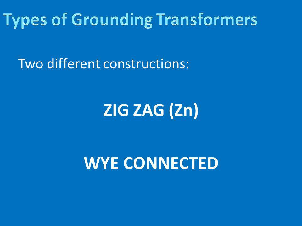 Two different constructions: ZIG ZAG (Zn) WYE CONNECTED