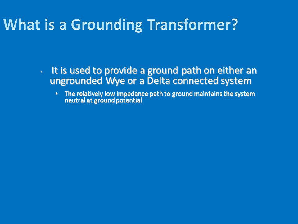 It is used to provide a ground path on either an ungrounded Wye or a Delta connected system It is used to provide a ground path on either an ungrounde