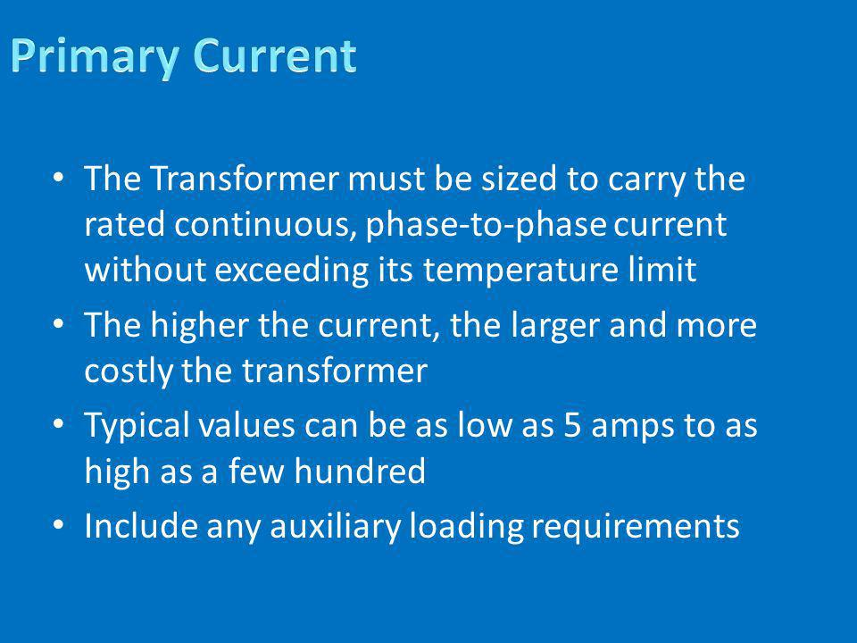 The Transformer must be sized to carry the rated continuous, phase-to-phase current without exceeding its temperature limit The higher the current, th
