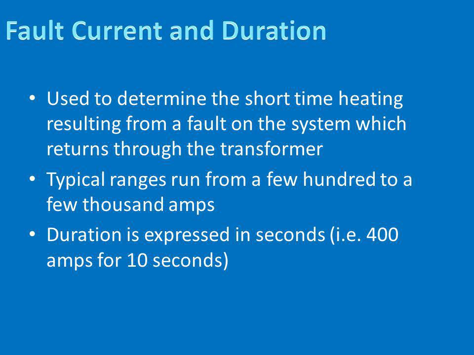 Used to determine the short time heating resulting from a fault on the system which returns through the transformer Typical ranges run from a few hund