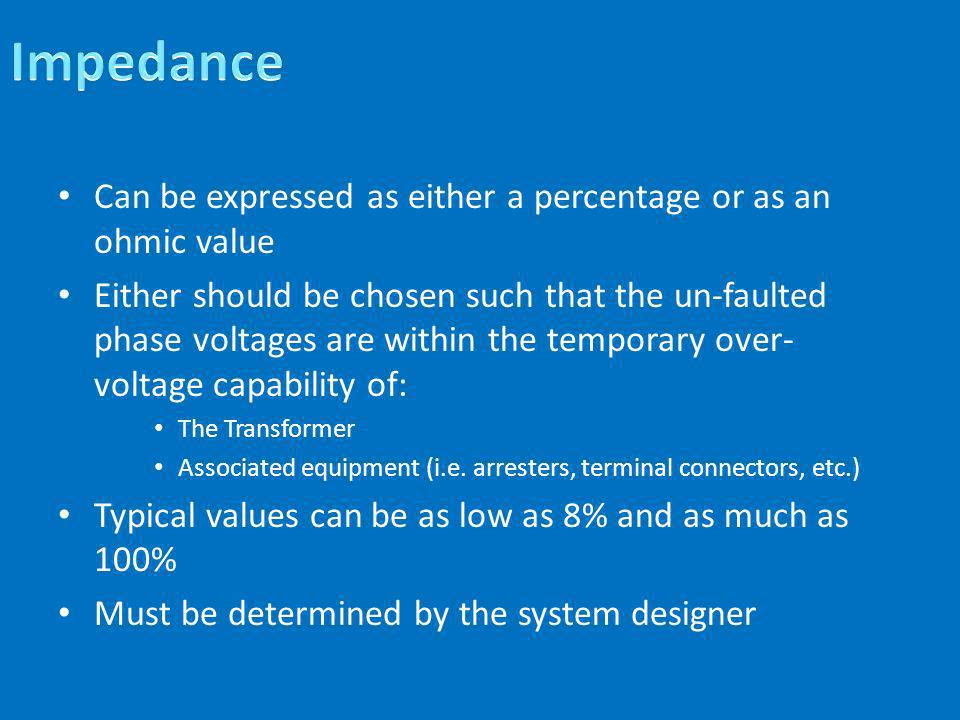 Can be expressed as either a percentage or as an ohmic value Either should be chosen such that the un-faulted phase voltages are within the temporary