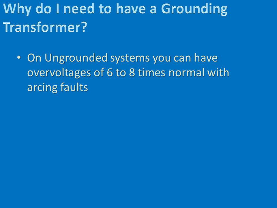 On Ungrounded systems you can have overvoltages of 6 to 8 times normal with arcing faults On Ungrounded systems you can have overvoltages of 6 to 8 ti