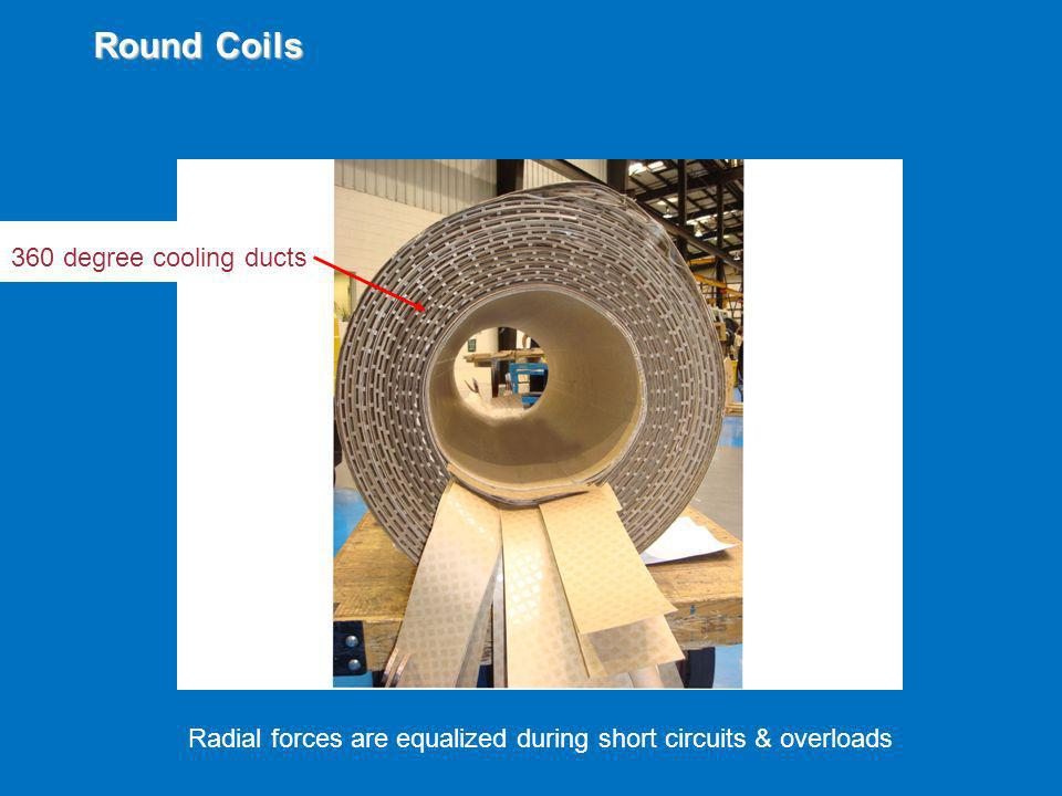 360 degree cooling ducts Round Coils Radial forces are equalized during short circuits & overloads