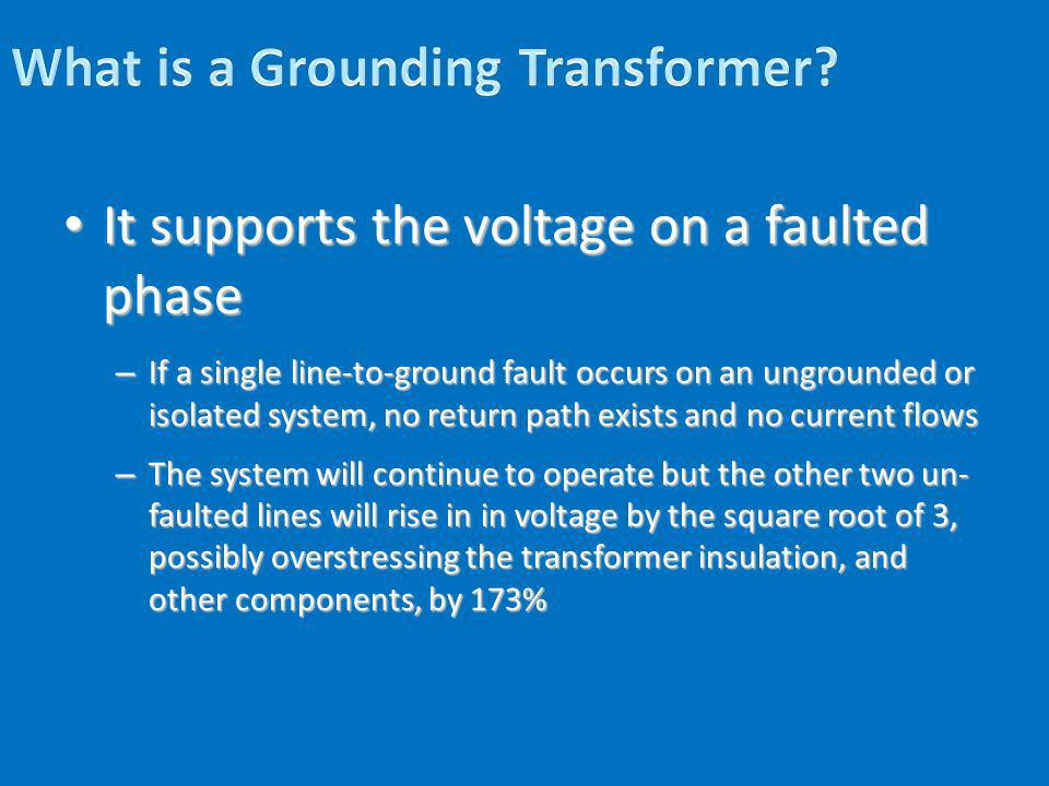 It supports the voltage on a faulted phase It supports the voltage on a faulted phase – If a single line-to-ground fault occurs on an ungrounded or is