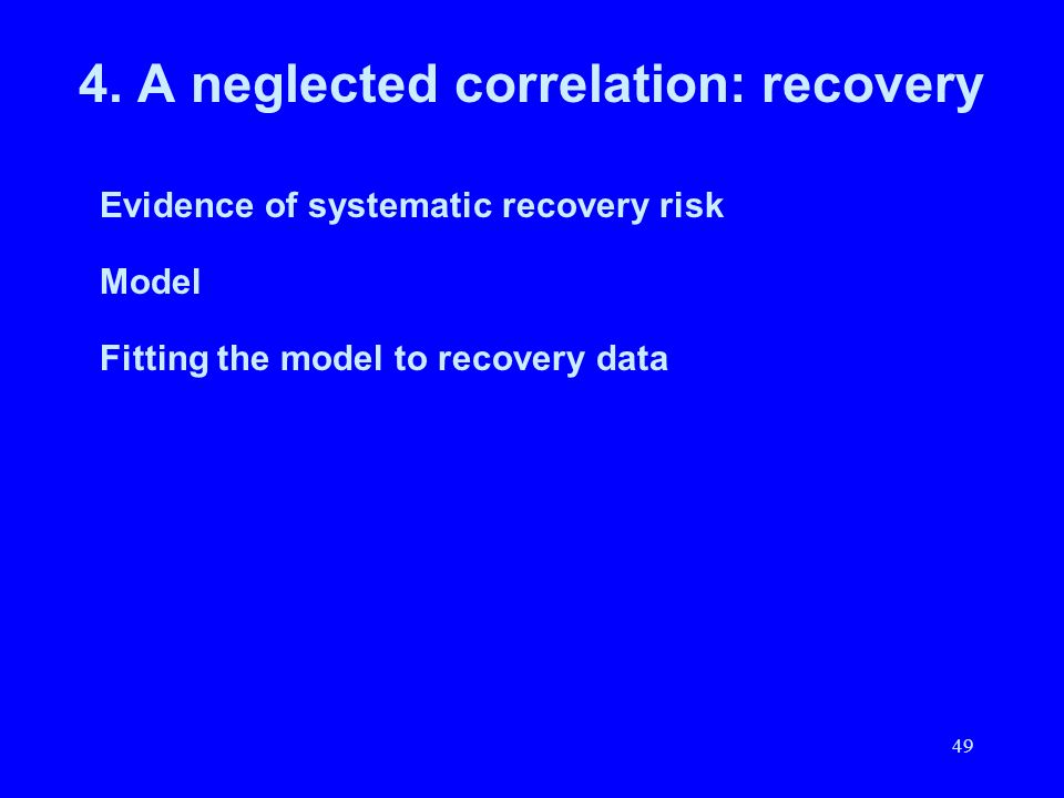 49 4. A neglected correlation: recovery Evidence of systematic recovery risk Model Fitting the model to recovery data