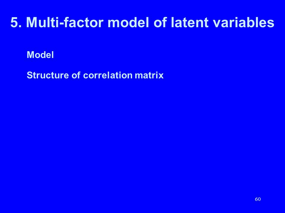 60 5. Multi-factor model of latent variables Model Structure of correlation matrix