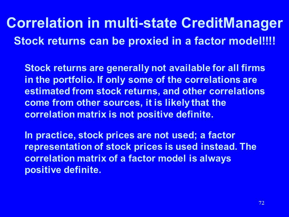 72 Correlation in multi-state CreditManager Stock returns can be proxied in a factor model!!!! Stock returns are generally not available for all firms