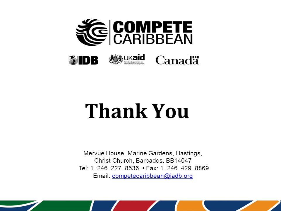 Mervue House, Marine Gardens, Hastings, Christ Church, Barbados. BB14047 Tel: 1. 246. 227. 8536 Fax: 1.246. 429. 8869 Email: competecaribbean@iadb.org