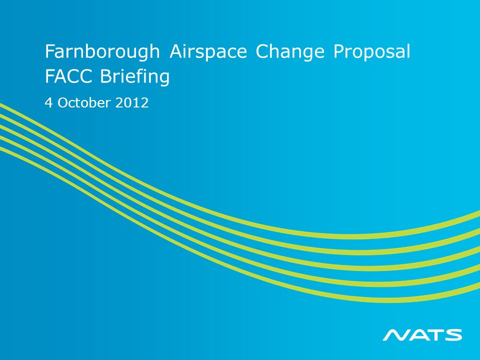 Farnborough Airspace Change Proposal FACC Briefing 4 October 2012