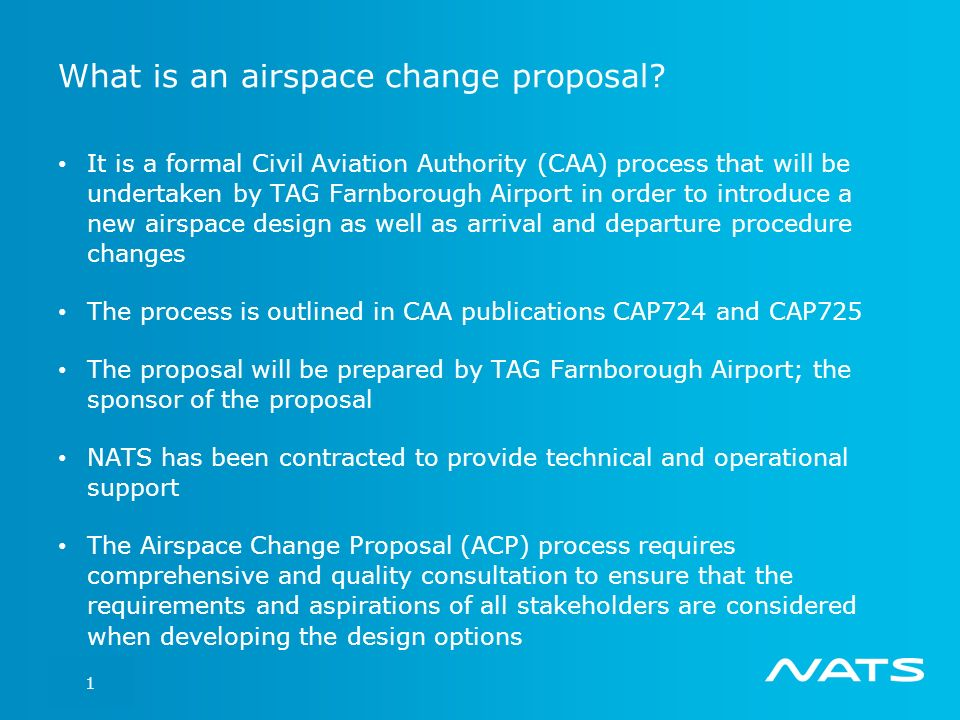 Slide 2 What is an airspace change proposal? It is a formal Civil Aviation Authority (CAA) process that will be undertaken by TAG Farnborough Airport