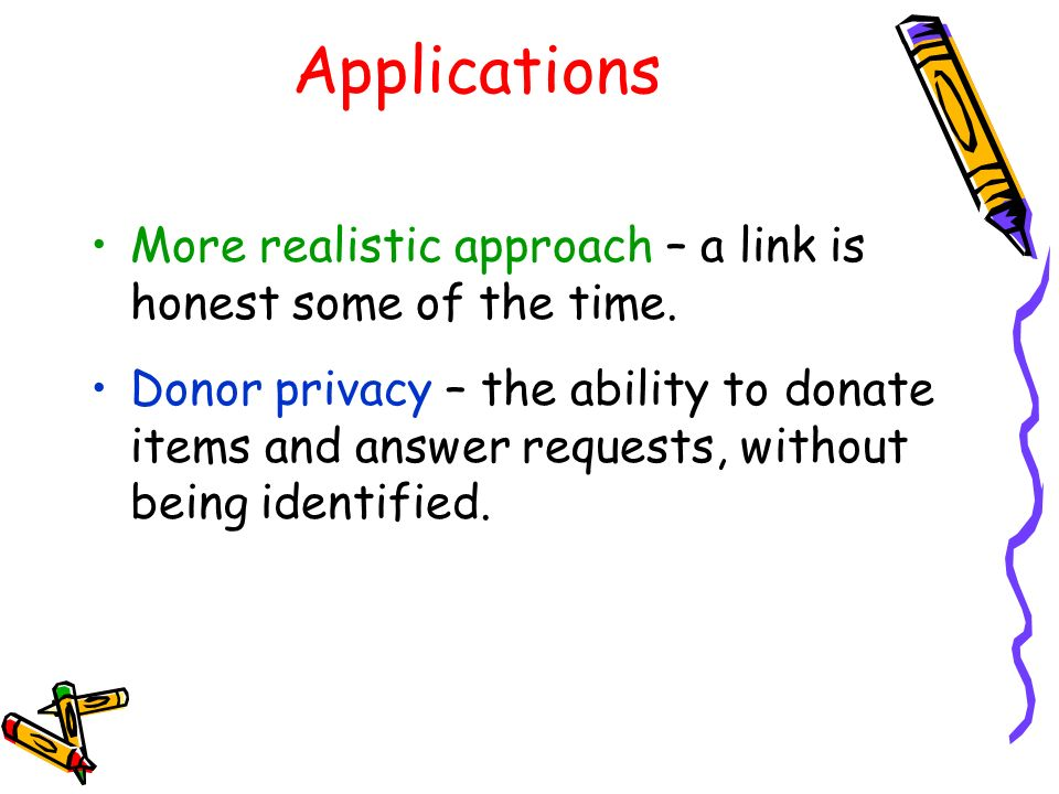 Applications More realistic approach – a link is honest some of the time.