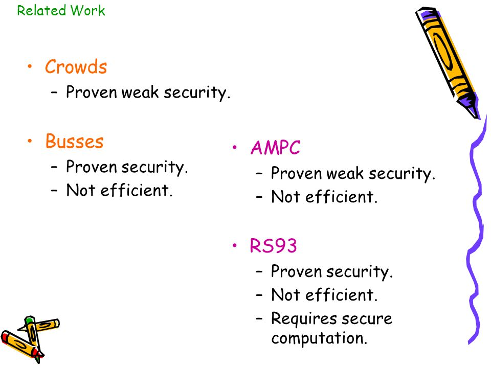 Crowds –Proven weak security. Busses –Proven security.