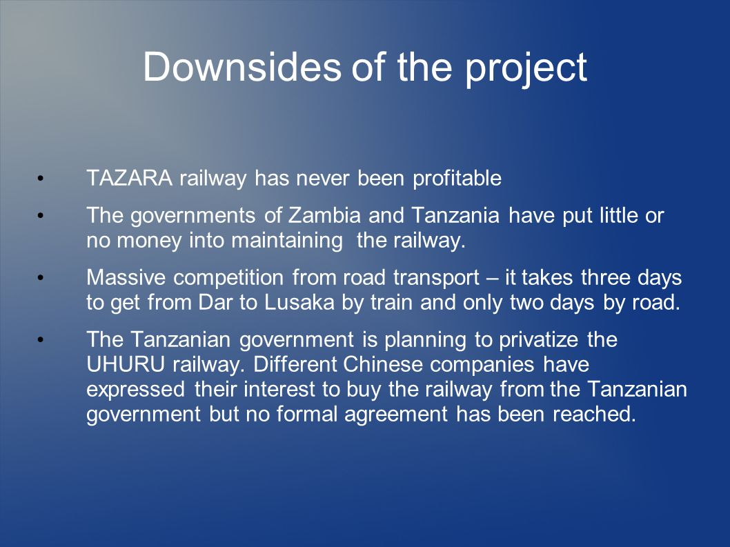 Downsides of the project TAZARA railway has never been profitable The governments of Zambia and Tanzania have put little or no money into maintaining