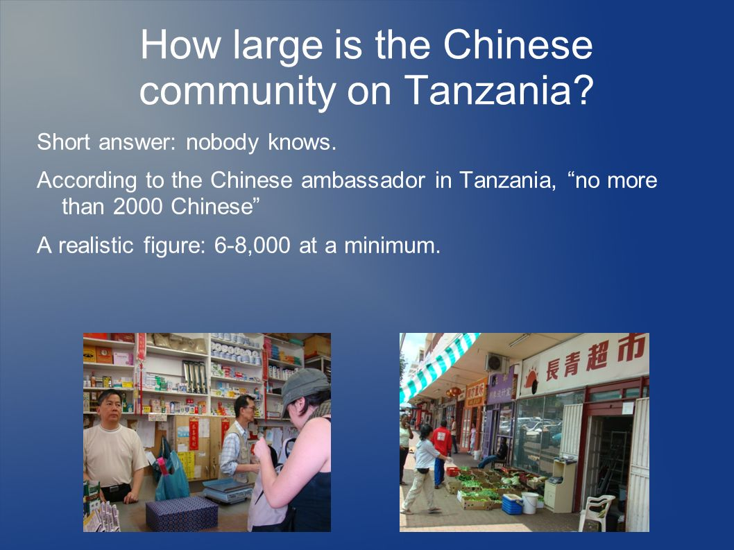 How large is the Chinese community on Tanzania? Short answer: nobody knows. According to the Chinese ambassador in Tanzania, no more than 2000 Chinese