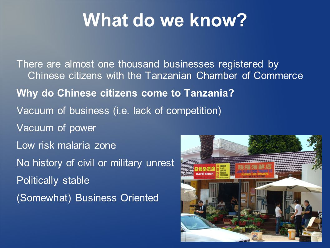 What do we know? There are almost one thousand businesses registered by Chinese citizens with the Tanzanian Chamber of Commerce Why do Chinese citizen