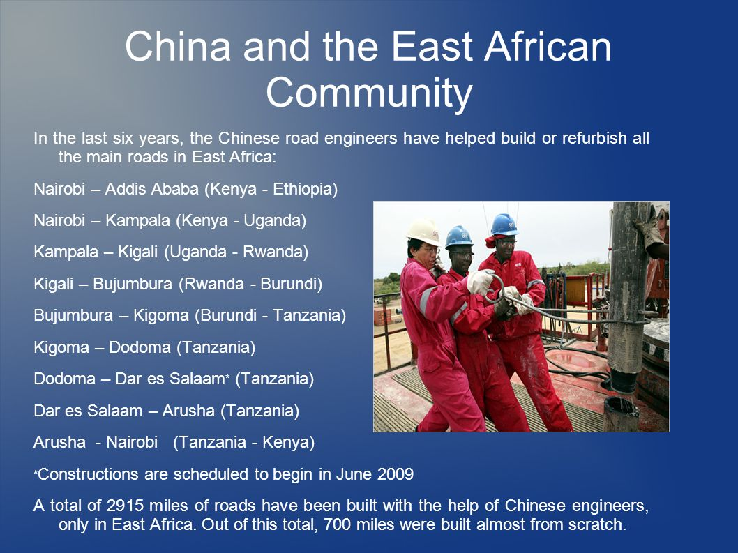 China and the East African Community In the last six years, the Chinese road engineers have helped build or refurbish all the main roads in East Afric