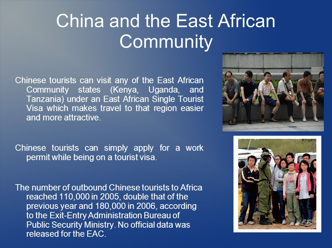 China and the East African Community Chinese tourists can visit any of the East African Community states (Kenya, Uganda, and Tanzania) under an East A