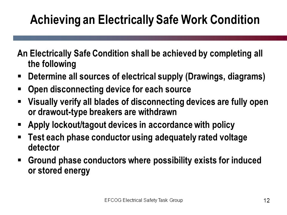 EFCOG Electrical Safety Task Group 12 Achieving an Electrically Safe Work Condition An Electrically Safe Condition shall be achieved by completing all