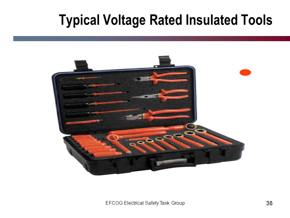EFCOG Electrical Safety Task Group 36 Typical Voltage Rated Insulated Tools
