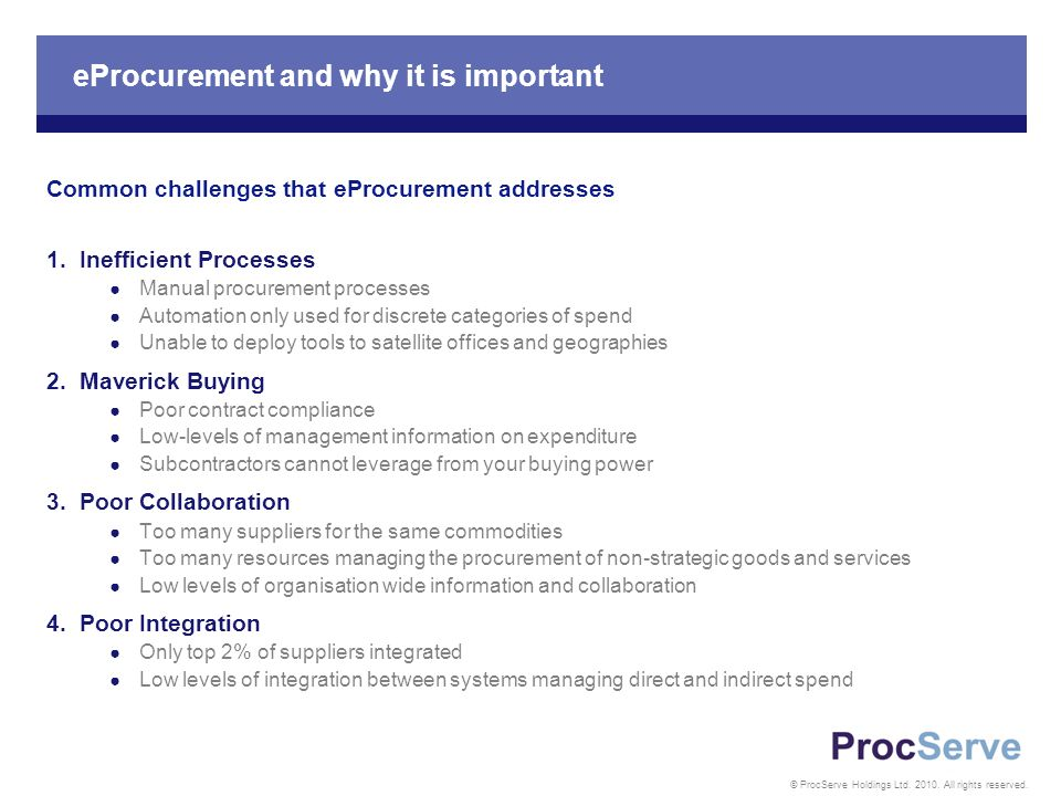 © ProcServe Holdings Ltd. 2010. All rights reserved. eProcurement and why it is important Common challenges that eProcurement addresses 1. Inefficient