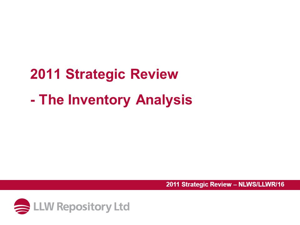 2011 Strategic Review - The Inventory Analysis 2011 Strategic Review – NLWS/LLWR/16