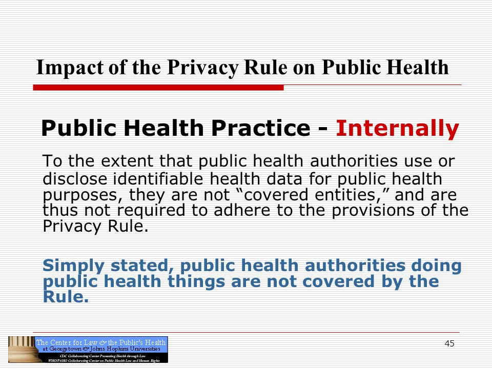 45 Impact of the Privacy Rule on Public Health Public Health Practice - Internally To the extent that public health authorities use or disclose identi