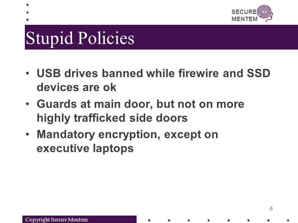 SECURE MENTEM Stupid Policies USB drives banned while firewire and SSD devices are ok Guards at main door, but not on more highly trafficked side door