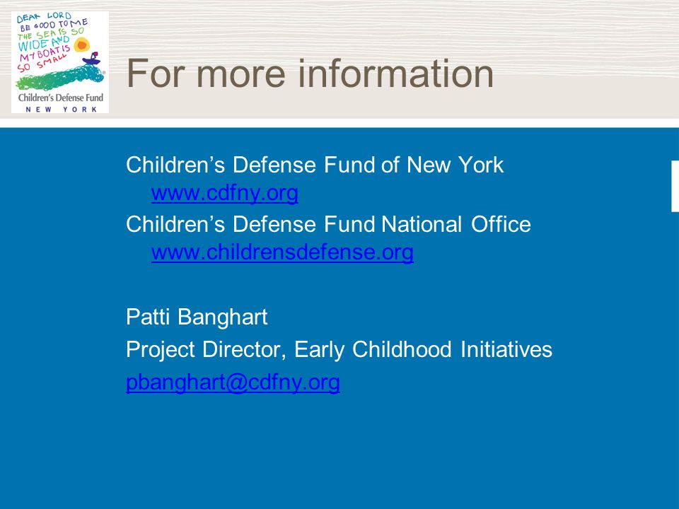 For more information Childrens Defense Fund of New York www.cdfny.org www.cdfny.org Childrens Defense Fund National Office www.childrensdefense.org ww