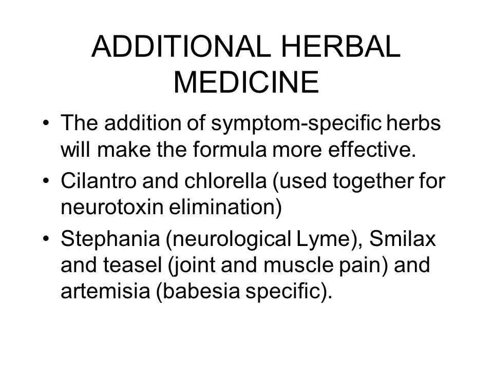 ADDITIONAL HERBAL MEDICINE The addition of symptom-specific herbs will make the formula more effective. Cilantro and chlorella (used together for neur