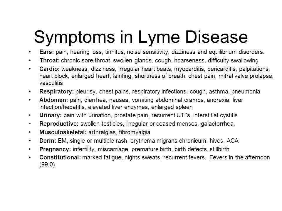 Symptoms in Lyme Disease Ears: pain, hearing loss, tinnitus, noise sensitivity, dizziness and equilibrium disorders. Throat: chronic sore throat, swol