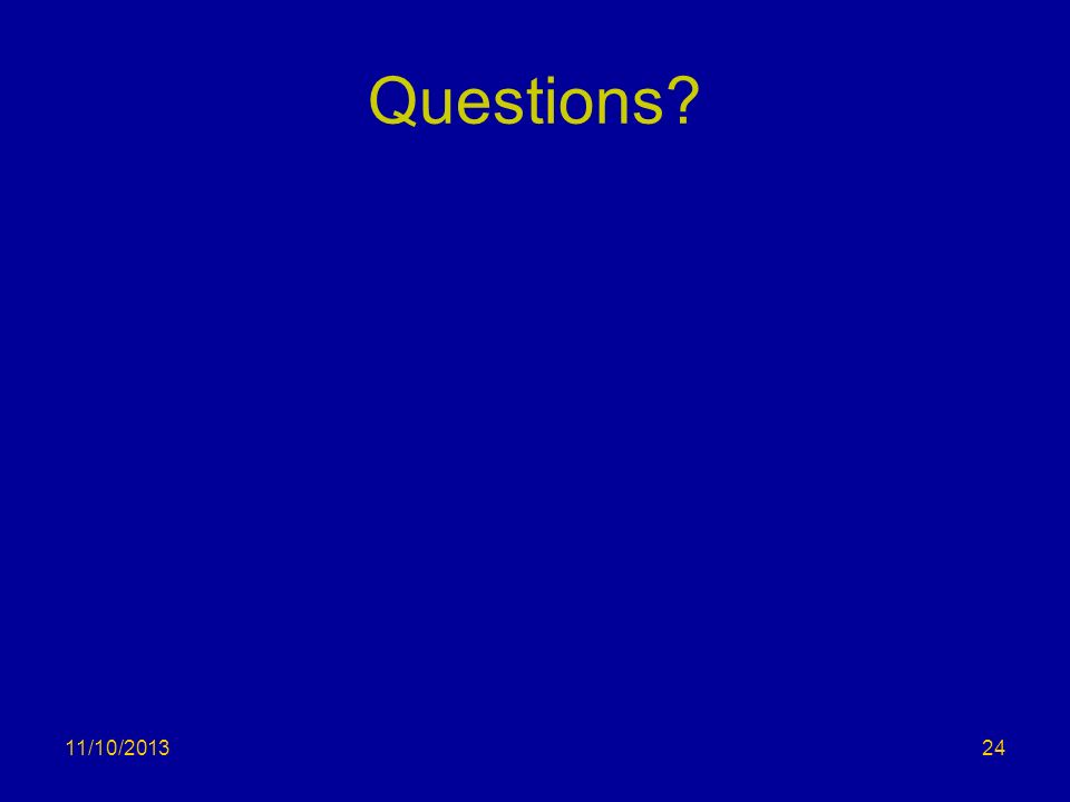 Questions? 11/10/201324