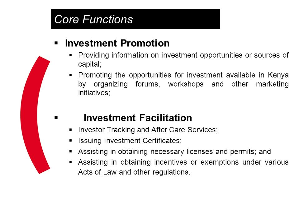 Core Functions Investment Promotion Providing information on investment opportunities or sources of capital; Promoting the opportunities for investmen