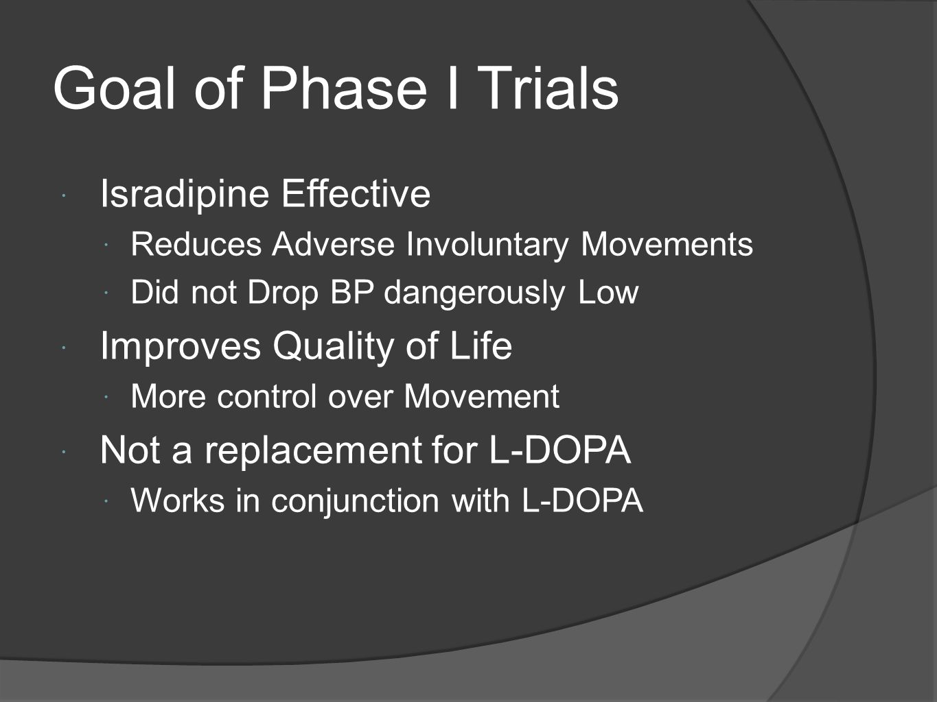 Goal of Phase I Trials Isradipine Effective Reduces Adverse Involuntary Movements Did not Drop BP dangerously Low Improves Quality of Life More contro