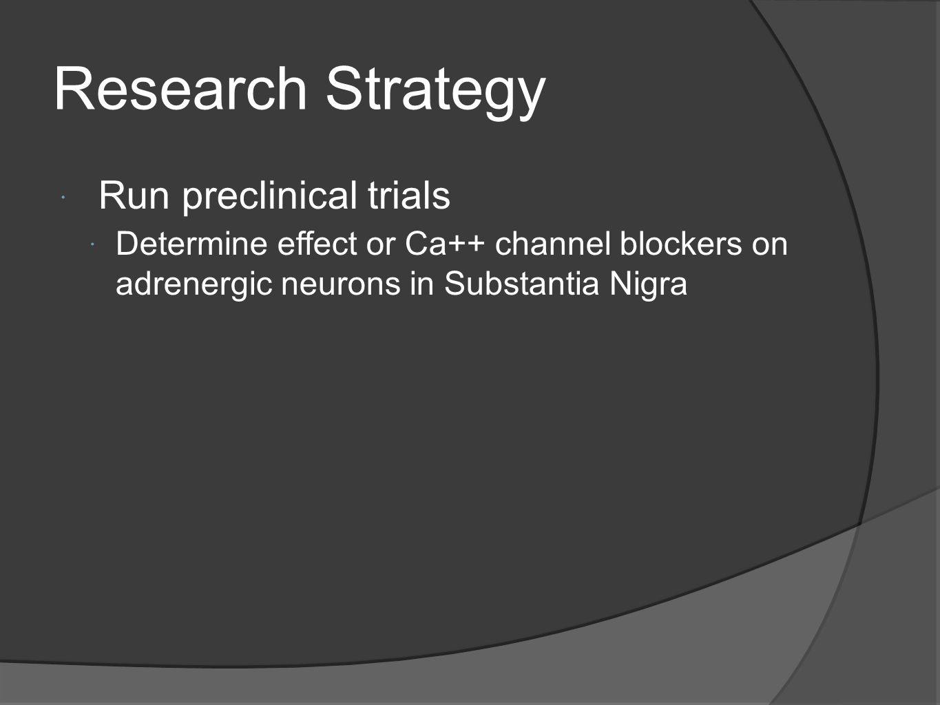 Research Strategy Run preclinical trials Determine effect or Ca++ channel blockers on adrenergic neurons in Substantia Nigra