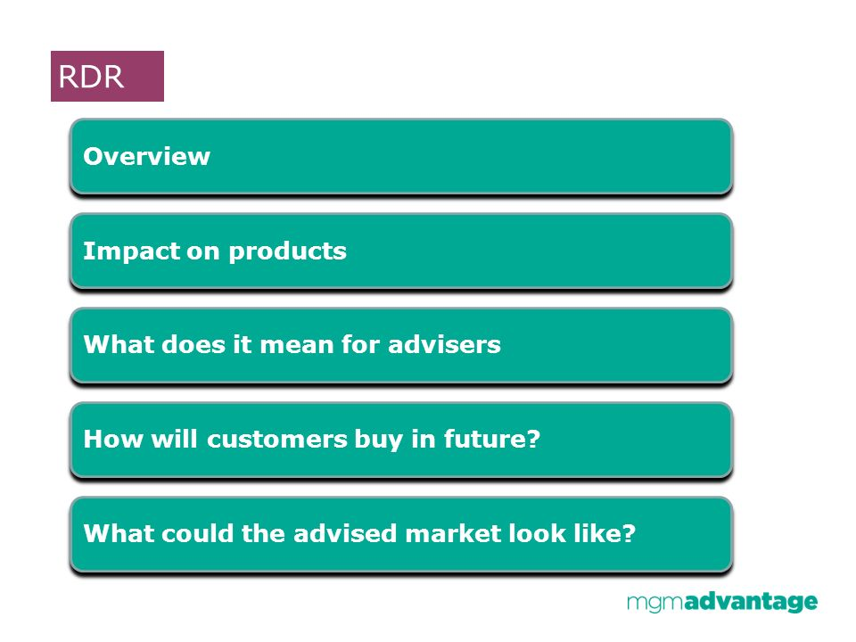 RDR Overview What does it mean for advisers Impact on products How will customers buy in future.
