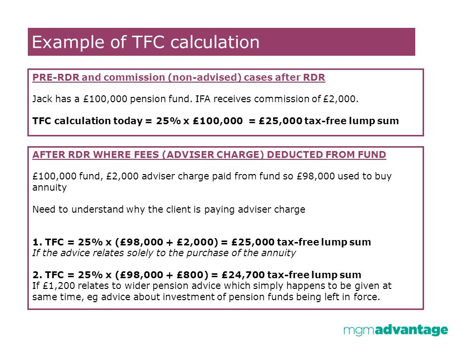 Example of TFC calculation PRE-RDR and commission (non-advised) cases after RDR Jack has a £100,000 pension fund.