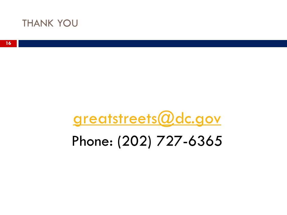 THANK YOU 16 greatstreets@dc.gov Phone: (202) 727-6365