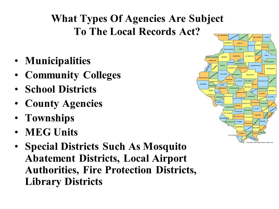 What Types Of Agencies Are Subject To The Local Records Act? Municipalities Community Colleges School Districts County Agencies Townships MEG Units Sp